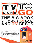 TV Land to Go - The Big Book of TV Lists, TV Lore, and TV Bests
